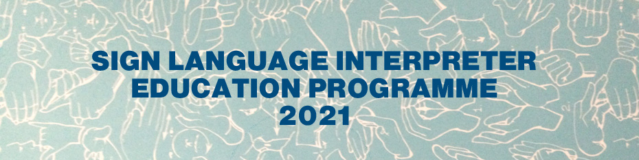 Banner Image link to Sign Language Interpreter Education Programme 2021 Page